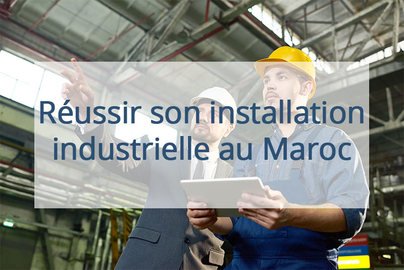 How to succeed in setting up a manufacturing facility in Morocco ?